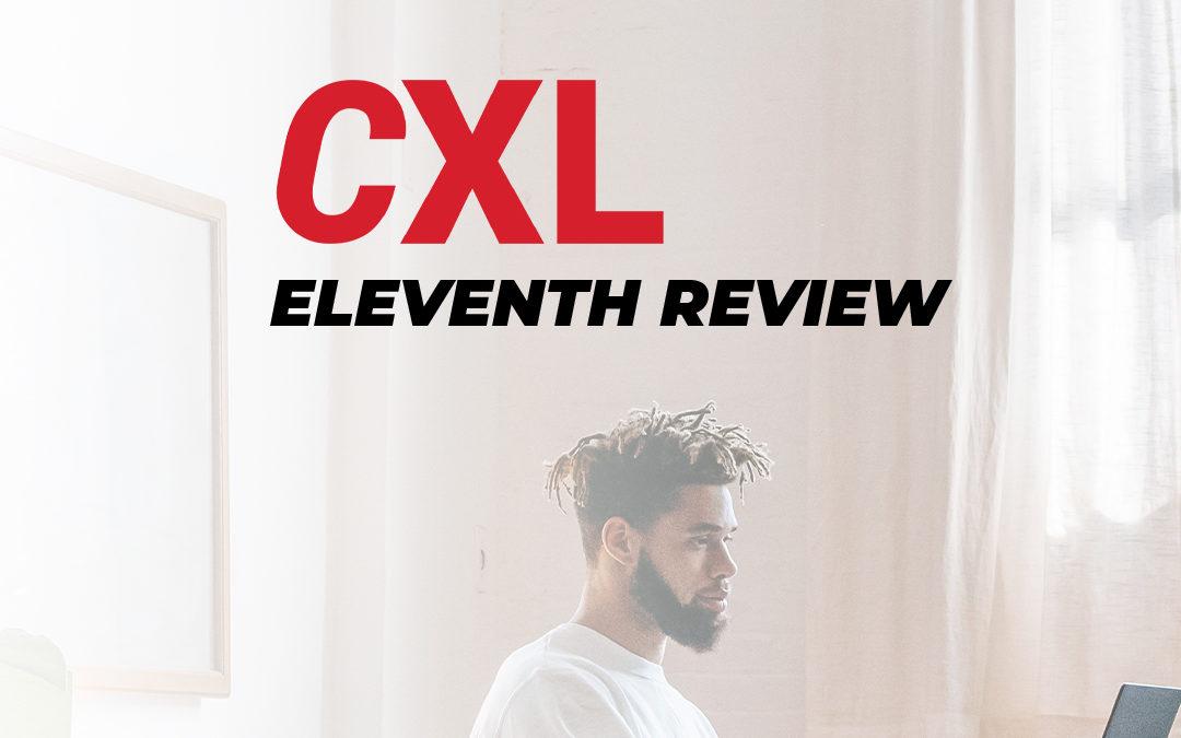 CXL Conversion Optimization Minidegree – My Eleventh Review